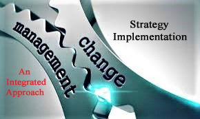 An Integrated Approach to Strategy Implementation and Change